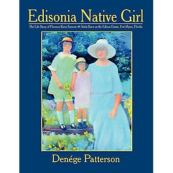 Edisonia Native Girl the Life Story of Florence Keen Sansom Artist Born on the Edison Estate Fort Myers Florida by Patterson & Denege