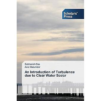 An Introduction of Turbulence due to Clear Water Scour by Das Subhasish
