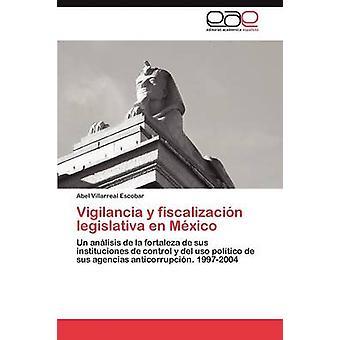 Vigilancia y Fiscalizacion Legislativa En Mexico by Villarreal Escobar & Abel