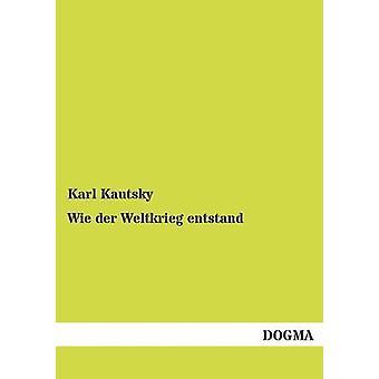 Wie der Weltkrieg entstand by Kautsky & Karl