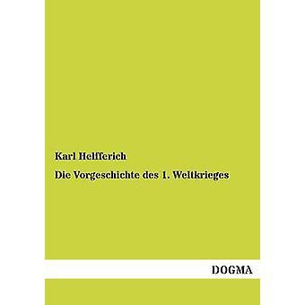 Die Vorgeschichte Des 1. Weltkrieges by Helfferich & Karl