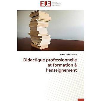 Didactique Professionnelle Et Formation A LEnseignement by Habboub El Mostafa