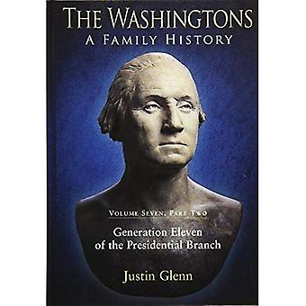 The Washingtons: A Family History: Volume Seven, Part Two: Generation Eleven of the Presidential Branch: 7