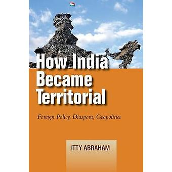How India Became Territorial - Foreign Policy - Diaspora - Geopolitics