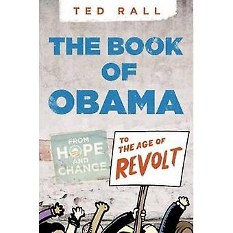 The Book of Obama - From Hope and Change to the Age of Revolt by Ted R