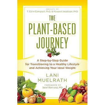 The Plant-Based Journey - A Step-by-Step Guide for Transitioning to a