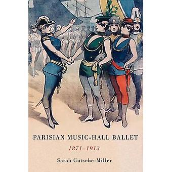 Parisian MusicHall Ballet 18711913 by GutscheMiller & Sarah