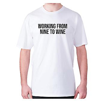 Mens funny drinking t-shirt slogan tee wine hilarious - Working from nine to wine