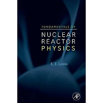 Fundamentals of Nuclear Reactor Physics by Lewis & E. E.