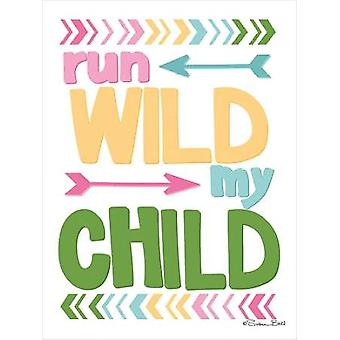 Run Wild My Child Poster Print by Susan Ball (12 x 16)