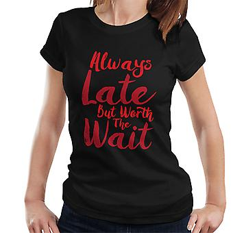 Always Late But Worth The Wait Women's T-Shirt
