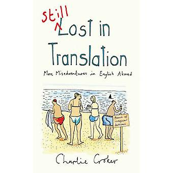 Still Lost in Translation - More Misadventures in English Abroad by Ch