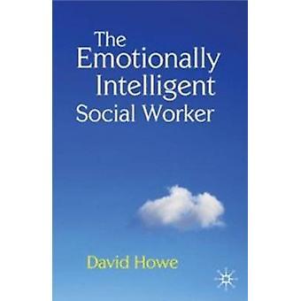 Emocjonalnie inteligentnych pracownika socjalnego przez David Howe - 97802302027