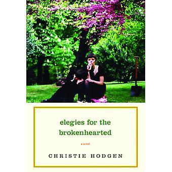 Elegien für die zerbrochenen Herzens sind - ein Roman von Christie Hodgen - 978039306