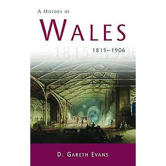 A History of Wales - 1815-1906 (2nd Revised edition) by D. Gareth Evan