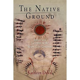 The Native Ground - Indians and Colonists in the Heart of the Continen