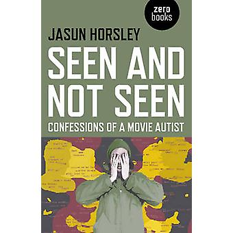 Seen and Not Seen - Confessions of a Movie Autist by Jasun Horsley - 9