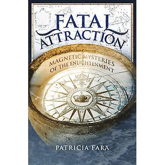 Attraction fatale - mystères magnétiques du siècle des lumières par Patricia