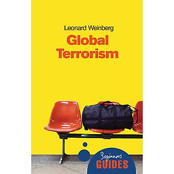 Global Terrorism - A Beginner's Guide (Revised edition) by Leonard B.