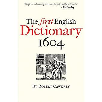 The First English Dictionary 1604 - Robert Cawdrey's 'A Table Alphabet