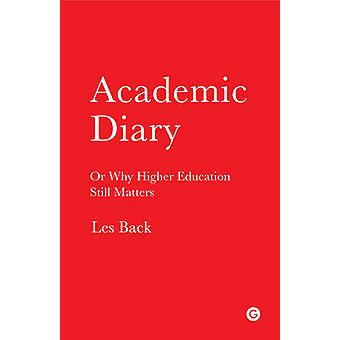 Academic Diary - Or Why Higher Education Still Matters by Les Back - 9