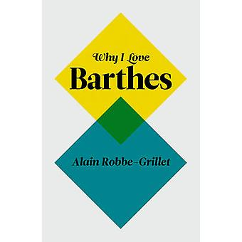Why I Love Barthes by Alain Robbe-Grillet - 9780745650784 Book
