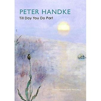Till Day You Do Part - Or a Question of Light by Peter Handke - 978085