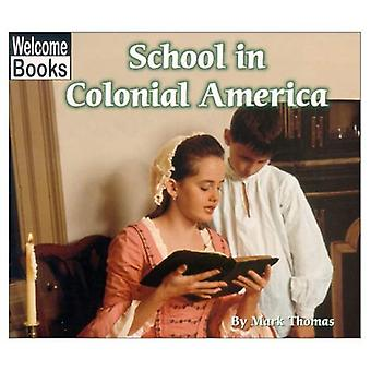School in Colonial America (Welcome Books: Colonial America)
