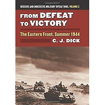 From Defeat to Victory: The Eastern Front, Summer 1944 Decisive and Indecisive Military Operations, Volume 2 (...