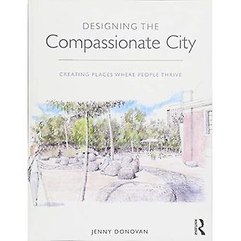 Designing the Compassionate�City: Creating Places Where�People Thrive