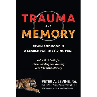 Trauma en geheugen: hersenen en het lichaam in een zoektocht naar de levende afgelopen: A Practical Guide for begrip en werken...