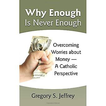 Why Enough Is Never Enough: Overcoming Worries About Money - A Catholic Perspective