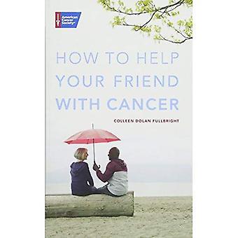 Hur du kan hjälpa din vän med Cancer