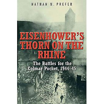 Eisenhowers Thorn on the Rhine: The Battles for the Colmar Pocket, 194445
