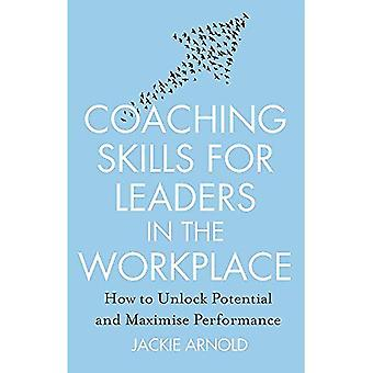 Coaching Skills for Leaders in the Workplace, Revised Edition: How to unlock potential and maximise performance