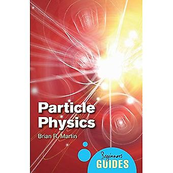 La physique des particules: Un Guide pour débutants (Guides du débutant) (Guide débutants