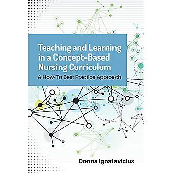 Teaching and Learning in a� Concept-Based Nursing Curriculum: A How-To Best Practice Approach