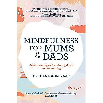 Mindfulness for Mums and Dads: Proven Strategies for� Calming Down and Connecting
