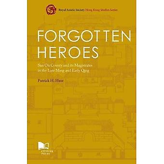 Forgotten Heroes: San On County and its Magistrates in the Late Ming and Early Qing (Royal Asiatic Society Hong Kong Studies Series)