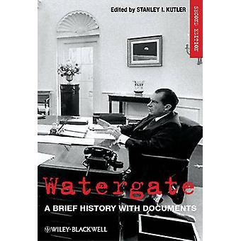 Watergate - een korte geschiedenis met documenten (2e herziene editie) door St