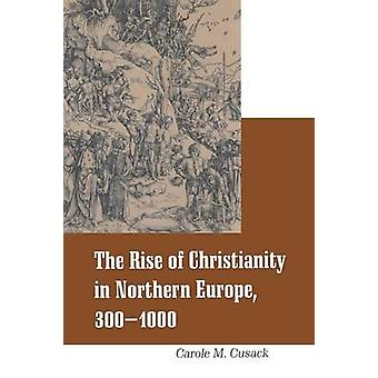 Rise of Christianity in Northern Europe 3001000 by Arden & John