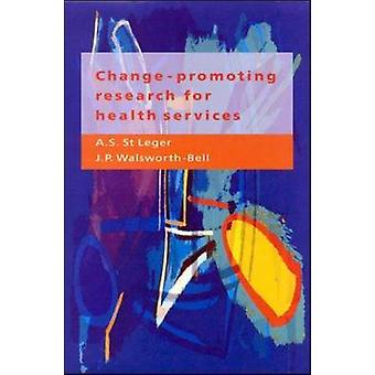 ChangePromoting Research for Health Services A Guide for Research Managers Research and Development Commissioners and Researchers by St Leger & A. S.