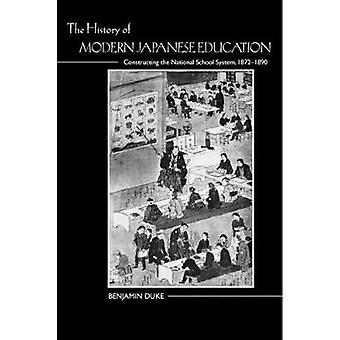 The History of Modern Japanese Education Constructing the National School System 18721890 by Duke & Benjamin
