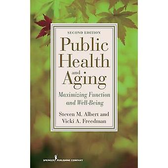Public Health and Aging Maximizing Function and WellBeing by Albert & Steven M.