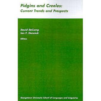 Pidgins and Creoles Current Trends and Prospects by De Camp & David