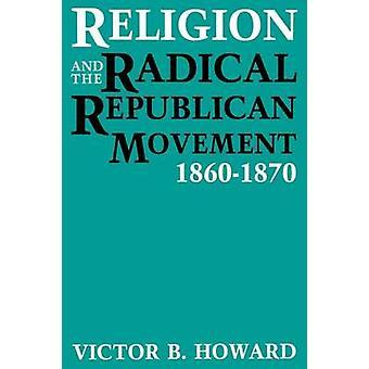 Religie en de radicale Republikeinse beweging 18601870 door Howard & Victor B.