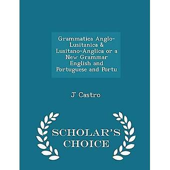 Grammatica AngloLusitanica  LusitanoAnglica or a New Grammar English and Portuguese and Portu  Scholars Choice Edition by Castro & J
