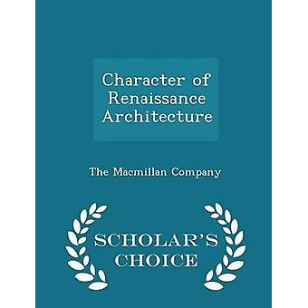 Character of Renaissance Architecture  Scholars Choice Edition by The Macmillan Company