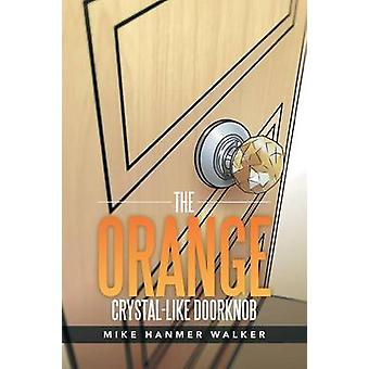 The Orange CrystalLike Doorknob by Walker & Mike Hanmer