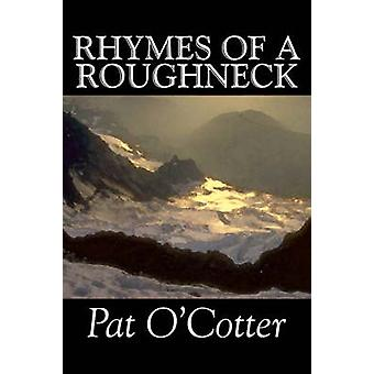 Rhymes of a Roughneck by Pat OCotter Poetry by OCotter & Pat